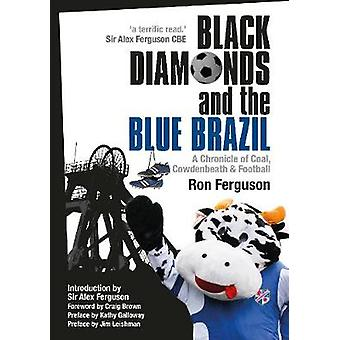 Black Diamonds and the Blue Brazil  A Chronicle of Coal Cowdenbeath and Football by Ferguson & Ron