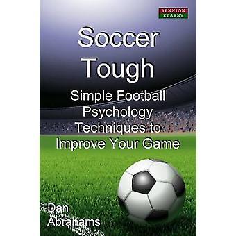 كرة القدم صعبة بسيطة تقنيات علم النفس لكرة القدم لتحسين اللعبة الخاصة بك من قبل ابراهامز ودان