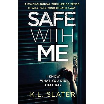 Safe With Me A psychological thriller so tense it will take your breath away by Slater & K.L.