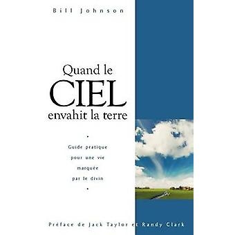 When Heaven Invades Earth French by Johnson & Bill