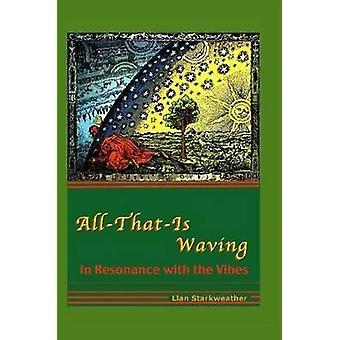 AllThatIs Waving in Resonance with the Vibes von Starkweather & Llan