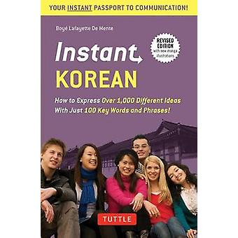 Instant Korean  How to Express Over 1000 Different Ideas with Just 100 Key Words and Phrases A Korean Language Phrasebook amp Dictionary by Boye Lafayette De Mente & Revised by Woojoo Kim