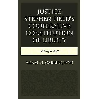 Justice Stephen Fields Cooperative Constitution of Liberty by Carrington