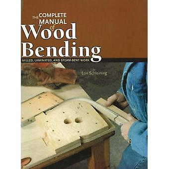 Complete Manual of Wood Bending - Milled - Laminated - & Steam-ben