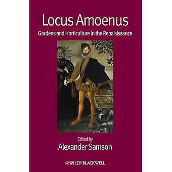 Locus Amoenus - Gardens and Horticulture in the Renaissance by Alexand