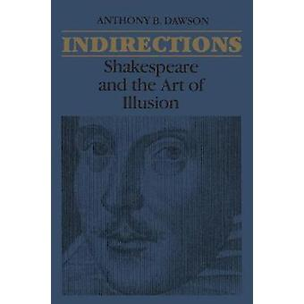 Indirections Shakespeare and the Art of illusion by Dawson & Anthony B.