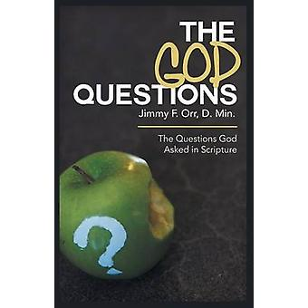 The God Questions The Questions God Asked in Scripture by Orr D. Min & Jimmy F.