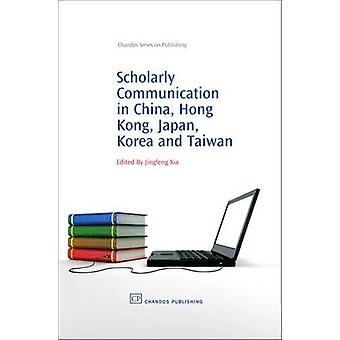 Scholarly Communication in China Hong Kong Japan Korea and Taiwan by Xia & Jingfeng