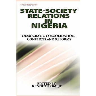 State Society Relations in Nigeria Democratic Consolidation Conflicts and Reforms Hb by Omeje & Kenneth