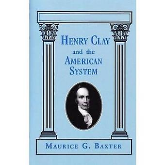 Henry Clay and the American System by Baxter & Maurice G.