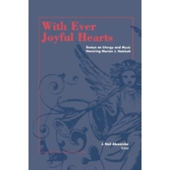With Ever Joyful Hearts Essays on Liturgy and Music Honoring Marion J. Hatchett by Alexander & J. Neil