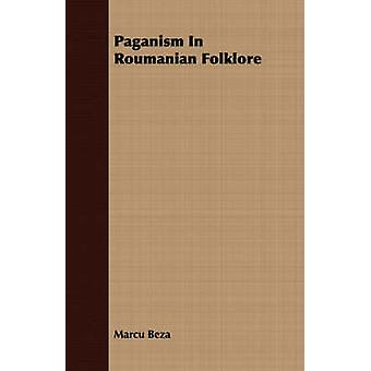 Paganism In Roumanian Folklore by Beza & Marcu