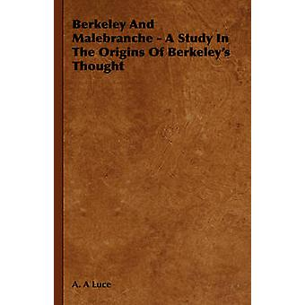 Berkeley and Malebranche  A Study in the Origins of Berkeleys Thought by Luce & A. A.