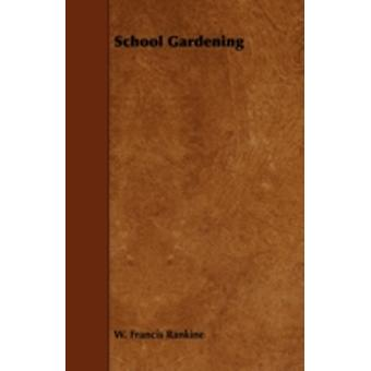 School Gardening by Rankine & W. Francis