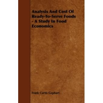 Analysis And Cost Of ReadyToServe Foods  A Study In Food Economics by Gephart & Frank Curtis
