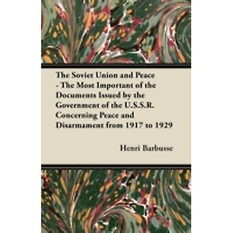 The Soviet Union and Peace  The Most Important of the Documents Issued by the Government of the U.S.S.R. Concerning Peace and Disarmament from 1917 T by Barbusse & Henri