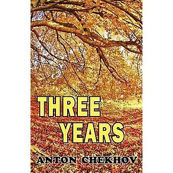 Three Years by Chekhov & Anton