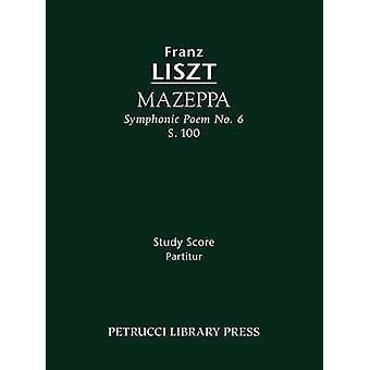Mazeppa Symphonic Poem No. 6 S. 100  Study score by Liszt & Franz