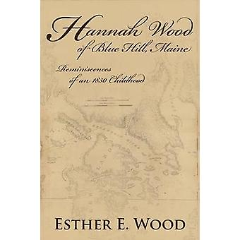 Hannah Wood of Blue Hill Maine by Wood & Esther E.