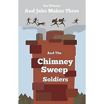 And Jake Makes Three and the Chimney Sweep Soldiers by Whitaker & Sue