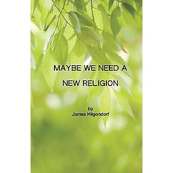 Maybe We Need a New Religion by Hilgendorf & James