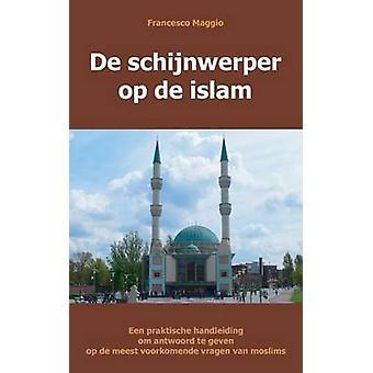 de Schijnwerper Op de Islam Een Praktische Handleiding Om Antwoord Te Geven Op de Meest Voorkomende Vragen Van Moslims by Maggio & Francesco