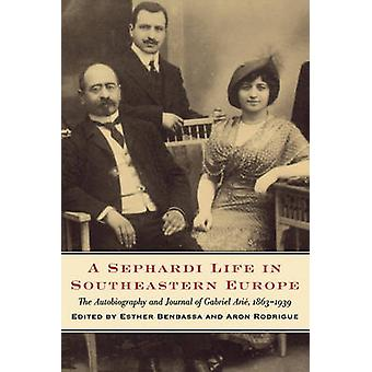A Sephardi Life in Southeastern Europe - The Autobiography and Journal