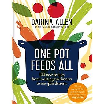 One Pot Feeds All - 100 new recipes from roasting tin dinners to one-p