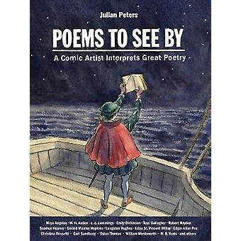 Poems to See By - A Comic Artist Interprets Great Poetry by Julian Pet