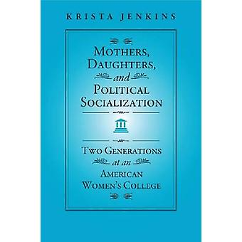 Mothers - Daughters - and Political Socialization - Two Generations at