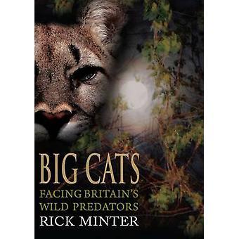 Big Cats - Facing Britain's Wild Predators by Rick Minter - 9781849950