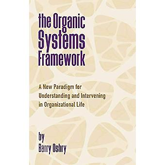 The Organic Systems Framework - A New Paradigm for Understanding and I