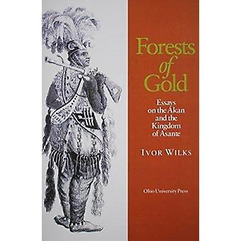 Forests of Gold - Essays on the Akan and the Kingdom of Asante (New ed
