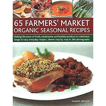 65 Farmers' Market Organic Seasonal Recipes - Making the most of fresh