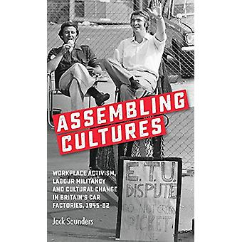 Assembling Cultures - Workplace Activism - Labour Militancy and Cultur