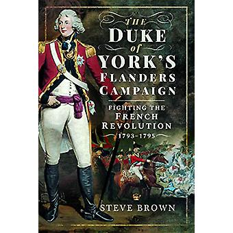 The Duke of York's Flanders Campaign - Fighting the French Revolution