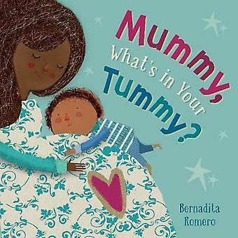Mummy - What's in Your Tummy? by Bernadita Romero - 9781782859765 Book