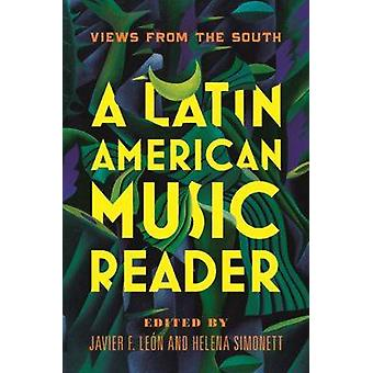 A Latin American Music Reader  Views from the South by Edited by Javier F Leon & Edited by Helena Simonett