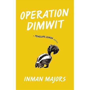 Operation Dimwit  A Penelope Lemon Novel by Other Inman Majors & Other Michael Griffith