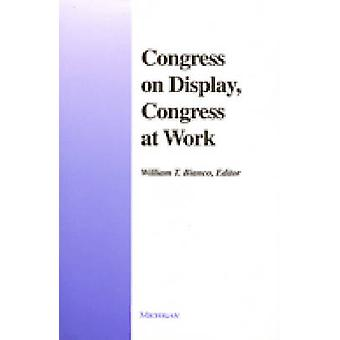 Congress on Display - Congress at Work by William T. Bianco - 9780472
