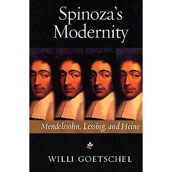 Spinoza's Modernity - Mendelssohn - Lessing - and Heine by Willi Goets