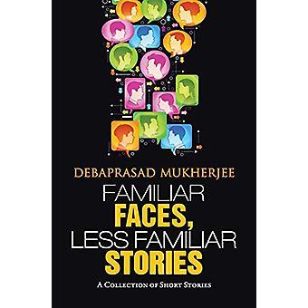 Familiar Faces - Less Familiar Stories - A Collection of Short Stories