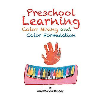 Preschool Learning - Color Mixing and Color Formulation by Rachel Casi