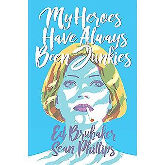 My Heroes Have Always Been Junkies by Ed Brubaker (Paperback, 2019)