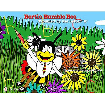Bertie Bumble Bee  Troubled by the Letter b by Kay Al Ghani & Illustrated by Haitham Al Ghani
