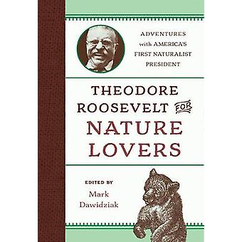 Theodore Roosevelt for Nature Lovers - Adventures with America's Great