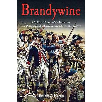 Brandywine - A Military History of the Battle That Lost Philadelphia b
