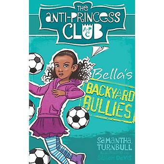 Bella's Backyard Bullies by Samantha Turnbull - Sarah Davis - 9781743