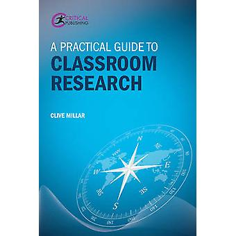 A Practical Guide to Classroom Research by Clive Millar - 97819111063