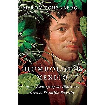 Humboldts Mexiko: auf den Spuren des berühmten deutschen wissenschaftlichen Reisenden